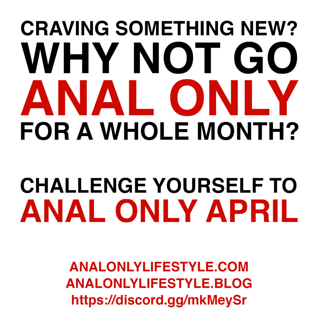Craving something new? Why not go anal only for a whole month? Challenge yourself to Anal Only April.