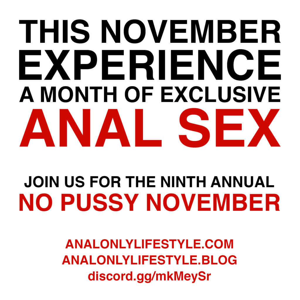 This November, experience a month of exclusive anal sex. Join us for the ninth annual No Pussy November.
